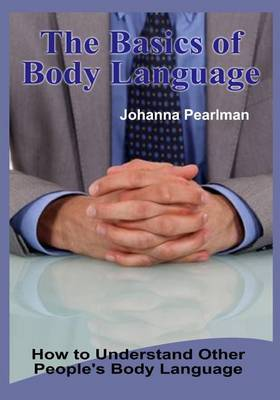 The Basics of Body Language: How to Understand Other People's Body Language