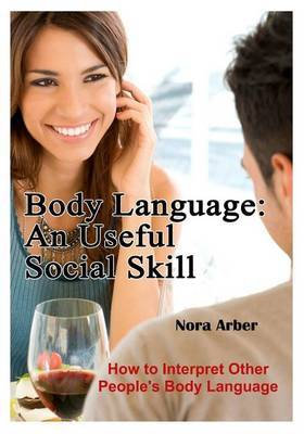 Body Language: An Useful Social Skill: How to Interpret Other People's Body Language