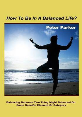 How to Be in a Balanced Life?: Balancing Between Two Thing Might Balance on Some Specific Element or Category