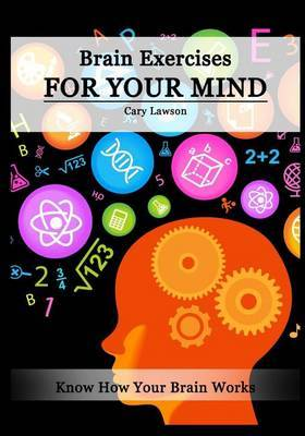 Brain Exercises for Your Mind: Know How Your Brain Works