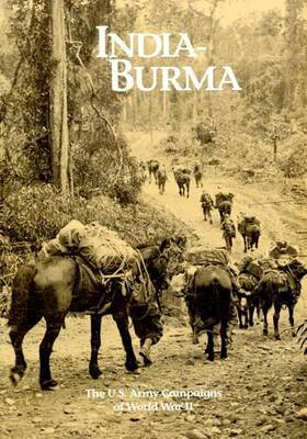 The U.S. Army Campaigns of World War II: India- Burma