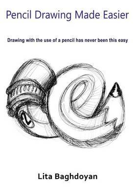 Pencil Drawing Made Easier: Drawing with the Use of a Pencil Has Never Been This Easy
