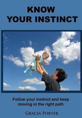 Know Your Instinct: Follow Your Instinct and Keep Moving in the Right Path