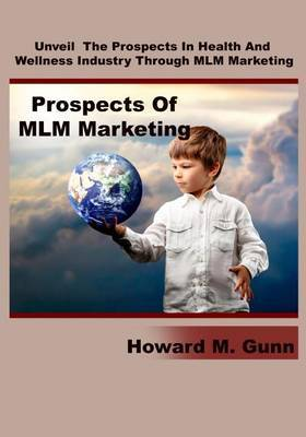 Prospects of MLM Marketing: Unveil the Prospects in Health and Wellness Industry Through MLM Marketing