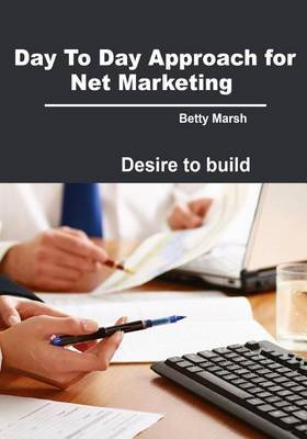 Day to Day Approach for Net Marketing: Desire to Build