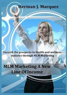 MLM Marketing a New Line of Income: Unearth the Prospects in Health and Wellness Industry Through MLM Marketing