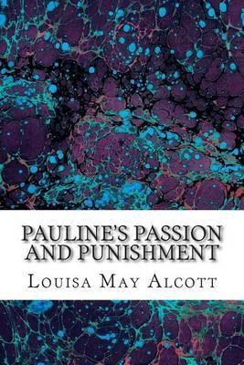 Pauline's Passion and Punishment: (Louisa May Alcott Classics Collection)