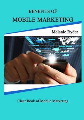 Benefits of Mobile Marketing: Knowing Your Hidden Potential