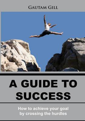 A Guide to Success: How to Achieve Your Goal by Scrossing the Hurdle