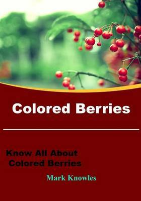 Colored Berries: Know All about Colored Berries