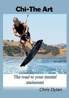 Chi-The Art: The Road to Your Mental Attainment