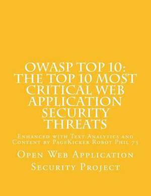 Owasp Top 10: The Top 10 Most Critical Web Application Security Threats: Enhanced with Text Analytics and Content by Pagekicker Robot Phil 73