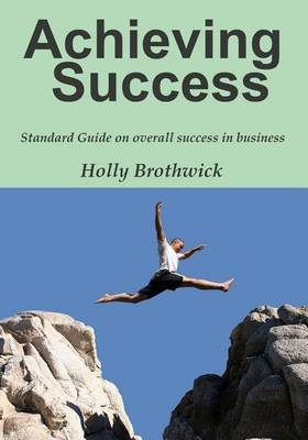 Achieving Success: Standard Guide on Overall Success in Business