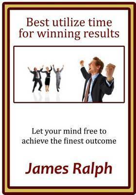 Best Utilize Time for Winning Results: Let Your Mind Free to Achieve the Finest Outcome