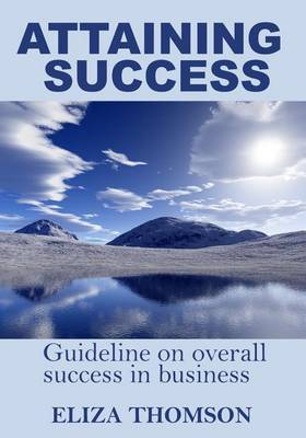 Attaining Success: Guideline on Overall Success in Business