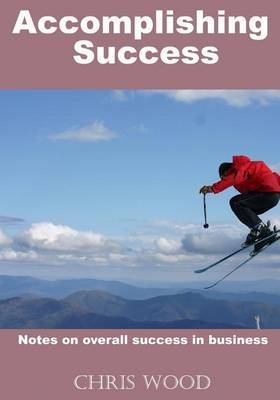 Accomplishing Success: Notes on Overall Success in Business