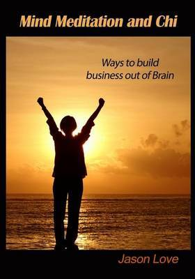 Mind Meditation and Chi: Ways to Build Business Out of Brain