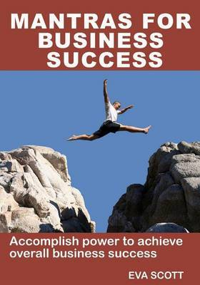Mantras for Business Success: Accomplish Power to Achieve Overall Business Success