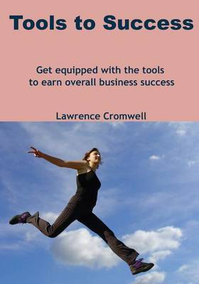 Tools to Success: Get Equipped with the Tools to Earn Overall Business Success