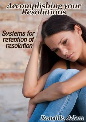 Accomplishing Your Resolutions: Systems for Retention of Resolution