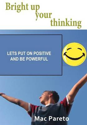 Bright Up Your Thinking: Lets Put on Positive and Be Powerful