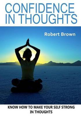 Confidence in Thoughts: Know How to Make Your Self Strong in Thoughts