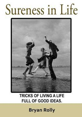 Sureness in Life: Tricks of Living a Life Full of Good Ideas.