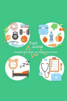 Food Journal: Complete Diet, Health, and Weight Loss Tracker (Healthy Lifestyle Cover)