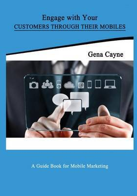 Engage with Your Customers Through Their Mobiles: Learn How to Use Your Skills and Make Money