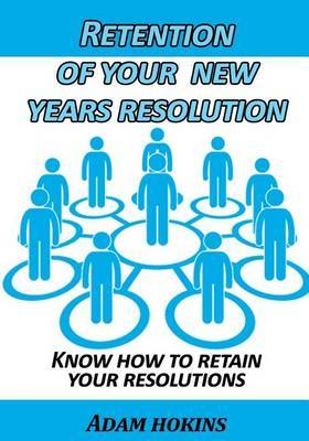 Retention of Your New Years Resolution: Know How to Retain Your Resolutions