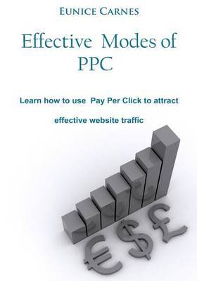 Effective Modes of Ppc: Learn How to Use Pay Per Click to Attract Effective Website Traffic