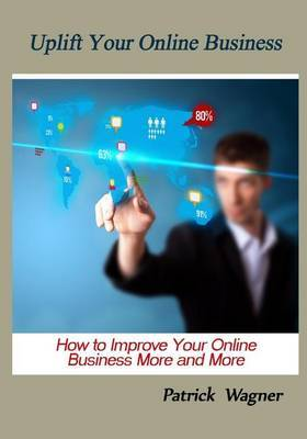 Uplift Your Online Business: How to Improve Your Online Business More and More