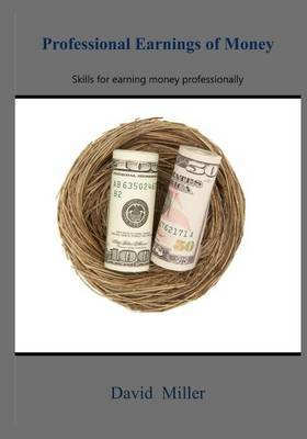 Professional Earnings of Money: Skills for Earning Money Professionally
