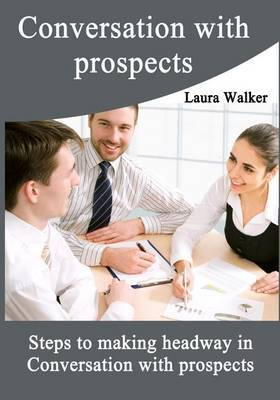 Conversation with Prospects: Steps to Making Headway in Conversation Ith Prospects