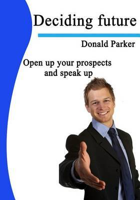 Deciding Future: Open Up Your Prospects and Speak Up