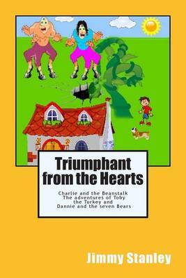 Triumphant from the Hearts: Charlie and the Beanstalk -- The Adventures of Toby the Turkey -- Dannie and the Seven Bears