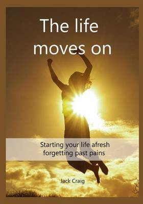 Move on: Starting Your Life a Fresh Forgetting Past Pains