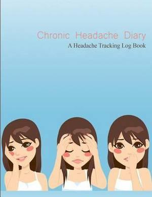 Chronic Headache Diary: A Headache Tracking Log Book