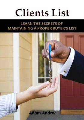 Clients List: Learn the Secrets of Maintaining a Proper Buyer's List.