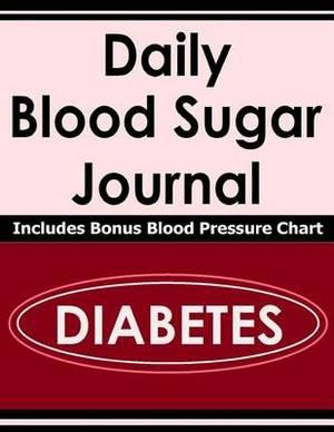 Daily Blood Sugar Journal: Includes Bonus Blood Pressure Chart