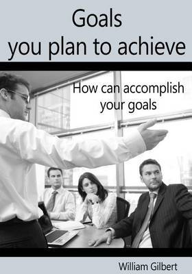 Goals You Plan to Achieve: How Can Accomplish Your Goals