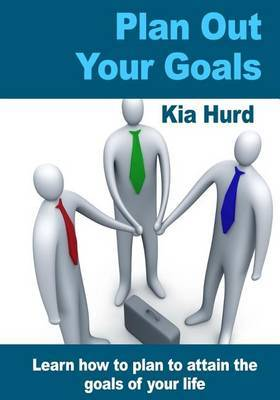 Plan Out Your Goals: Learn How to Plan to Attain the Goals of Your Life
