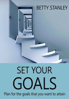 Set Your Goals: Plan for the Goals That You Want to Attain