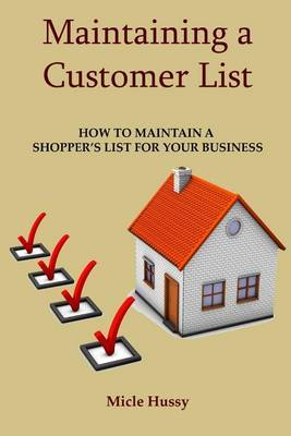 Maintaining a Customer List: How to Maintain a Shopper's List for Your Business.