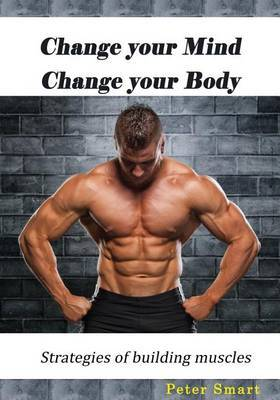 Change Your Mind Change Your Body: Strategies of Building Muscles