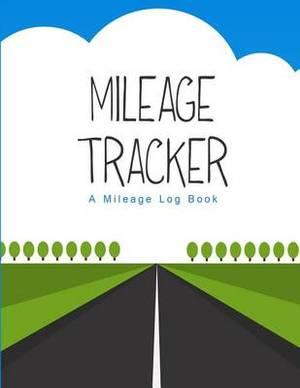 Mileage Tracker: A Mileage Log Book (8.5x11)