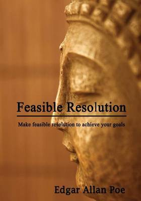 Feasible Resolution: Make Feasible Resolution to Achieve Your Goals