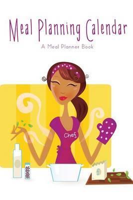Meal Planning Calendar: A Meal Planner Book