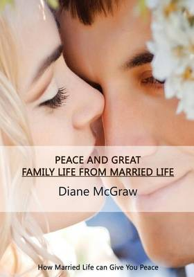 Peace and Great Family Life from Married Life: How Marriage Life Can Give You Peace