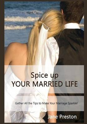 Spice Up Your Married Life: Gather All the Tips to Make Your Marriage Sparkle!